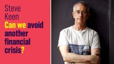 """Steve Keen: """"Podemos evitar outra crise financeira?"""""""