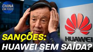 Sanções: Huawei sem saída?