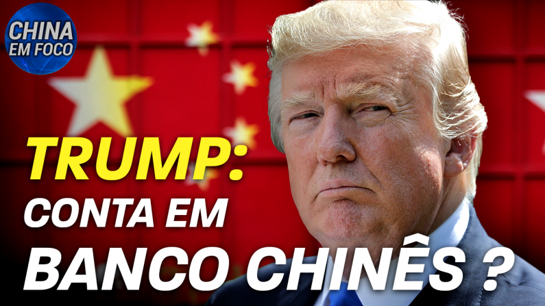 Trump: conta em banco chinês?