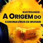 O primeiro documentário sobre o vírus do PCC: Rastreando a Origem do Coronavírus de Wuhan
