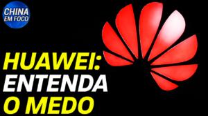 Huawei: entenda preocupações acerca da empresa